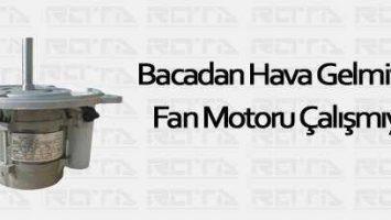 Bacadan Hava Gelmiyor, Fan Motoru Çalışmıyor
